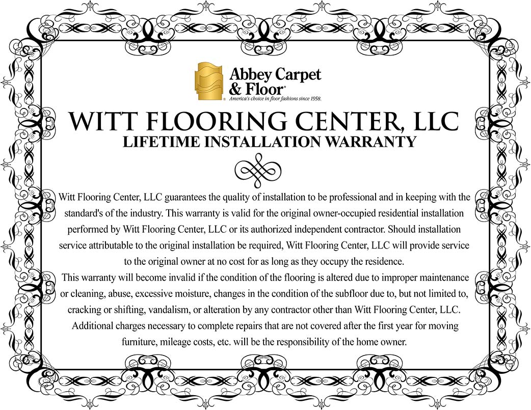 Witt Flooring Center, LLC guarantees quality of installation to be professional and in keeping with the standards of the industry for as long as the original owner occupies the residence.