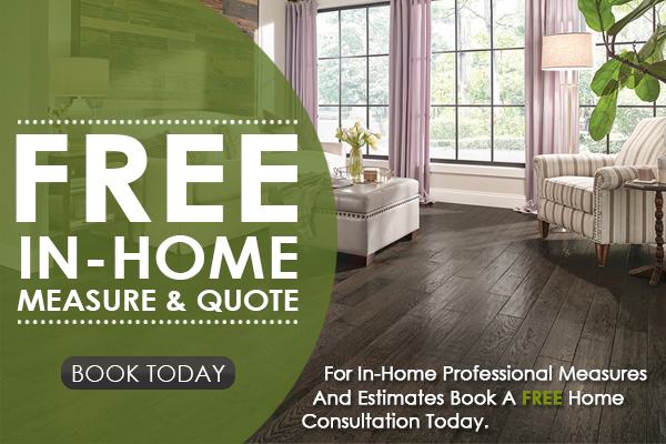 Free In-Home Measure & Quote   For In-Home Professional Measures And Estimates Book A FREE Home Consultation Today.   BOOK TODAY
